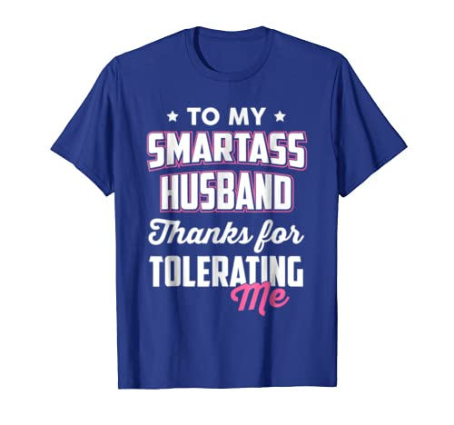 amazon com to my smartass husband thanks for tolerating me t shirt