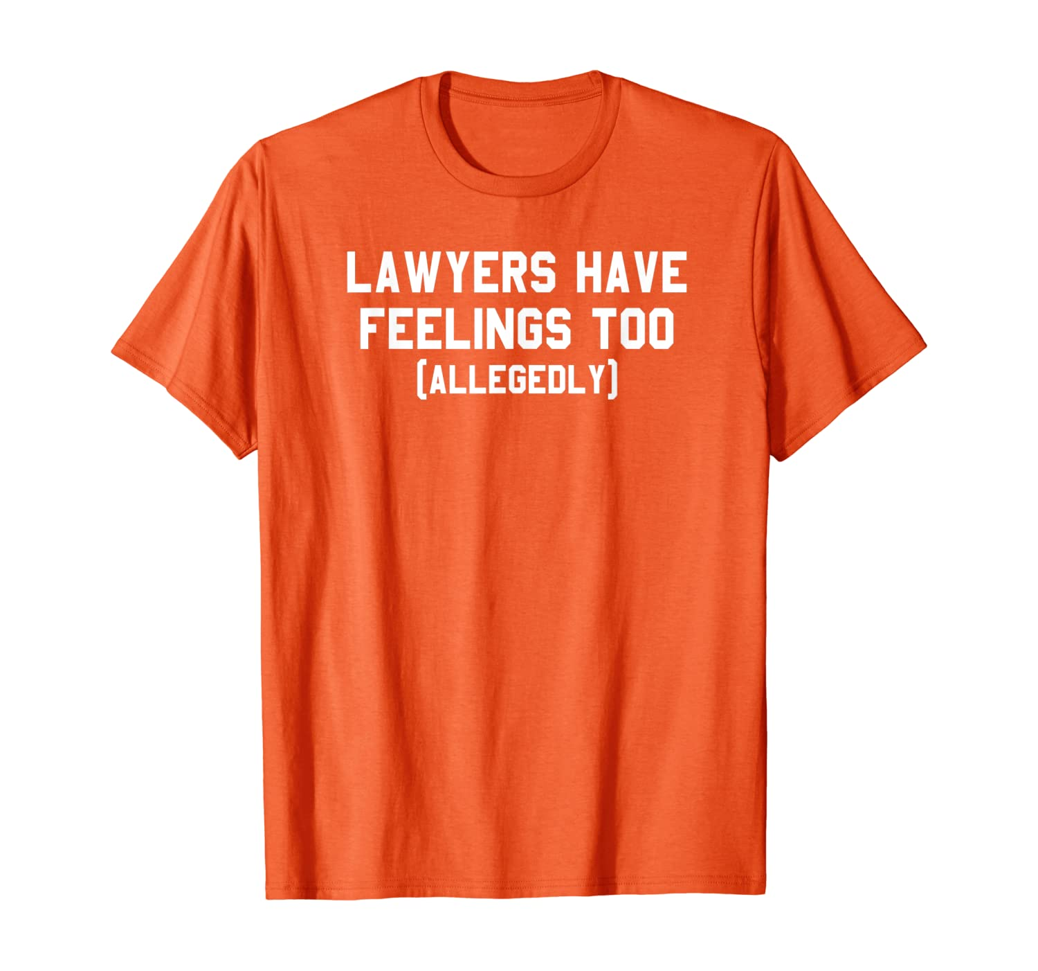 Lawyers Have Feelings Too Allegedly 1L 2L 3L Law Student T-Shirt-Yolotee