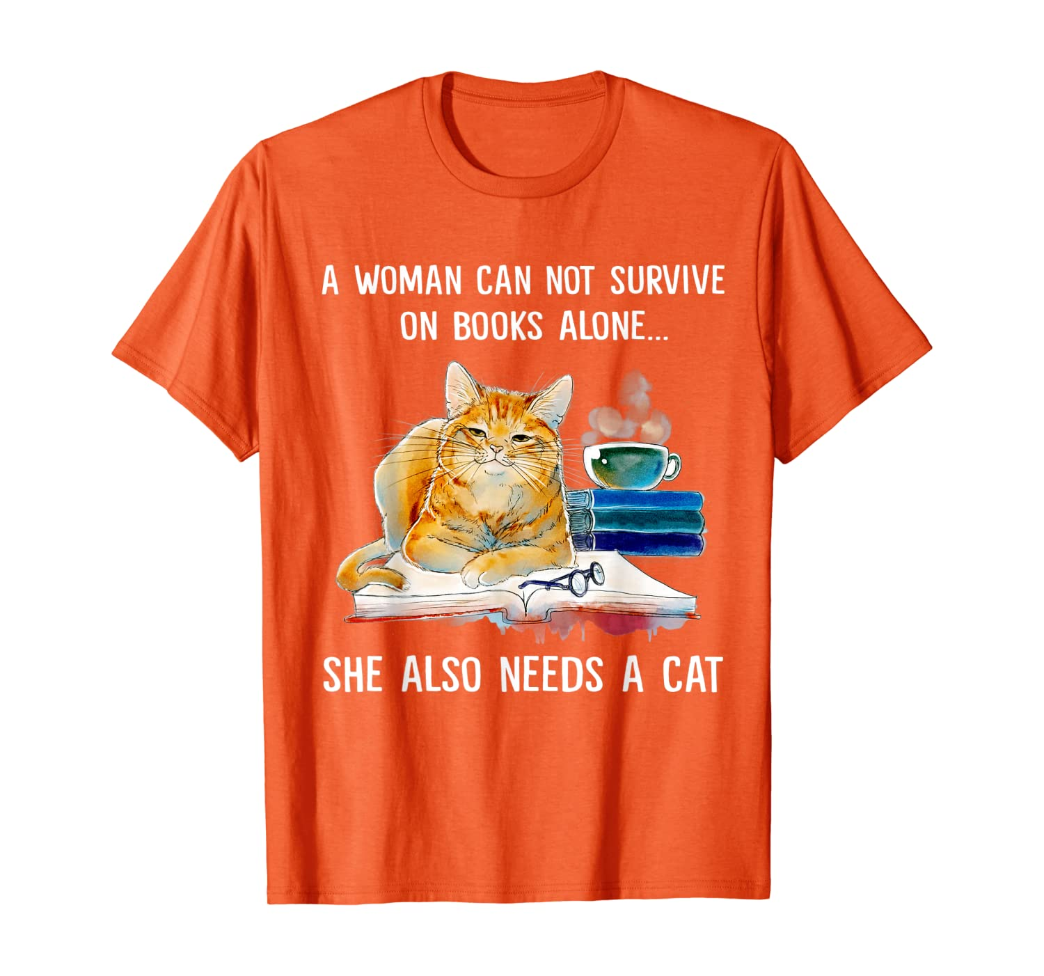 A Woman Cannot Survive On Books Alone She Also Needs A Cat T-Shirt