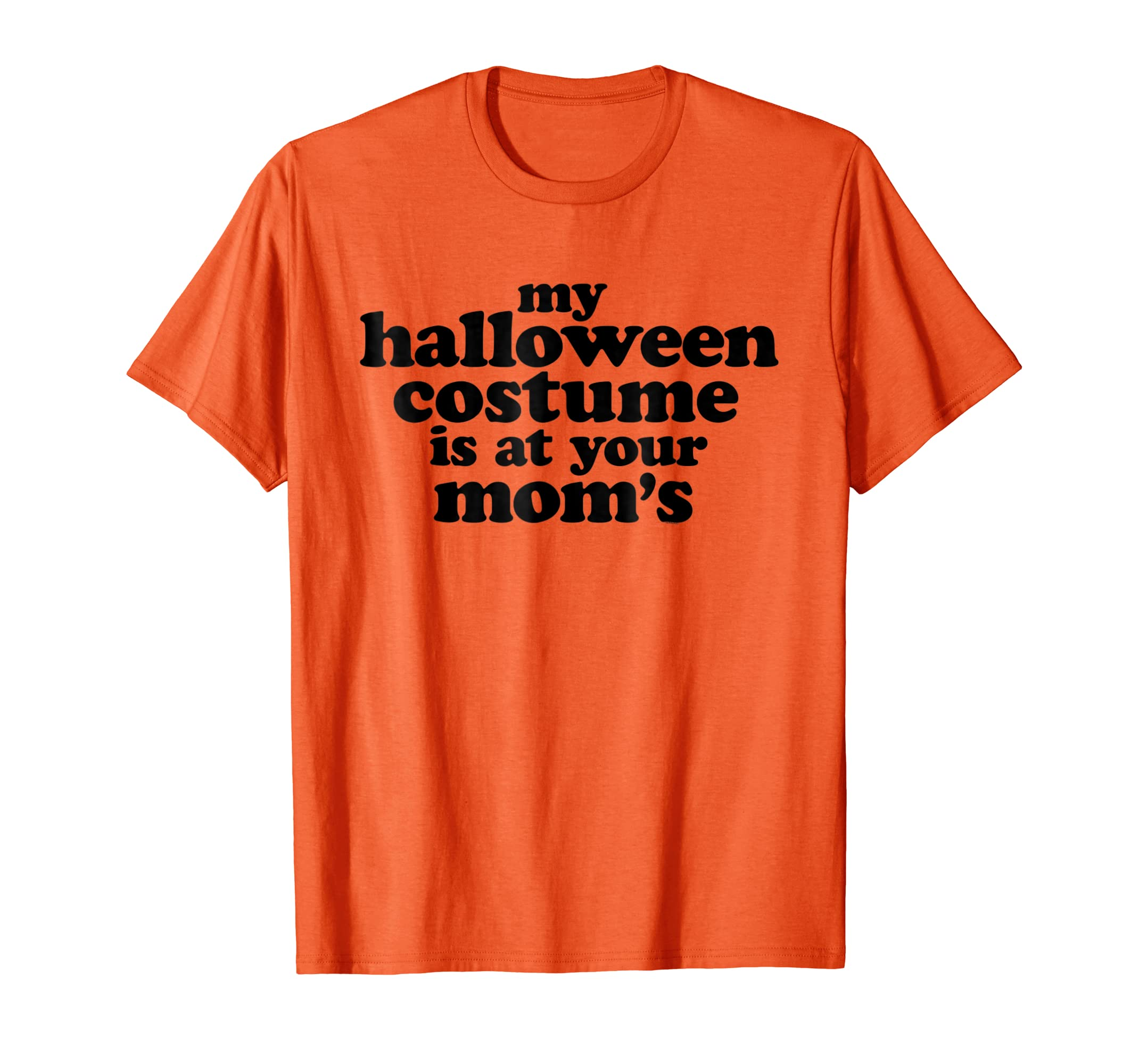 Funny My Halloween Costume is at Your Mom's T Shirt-Teesml