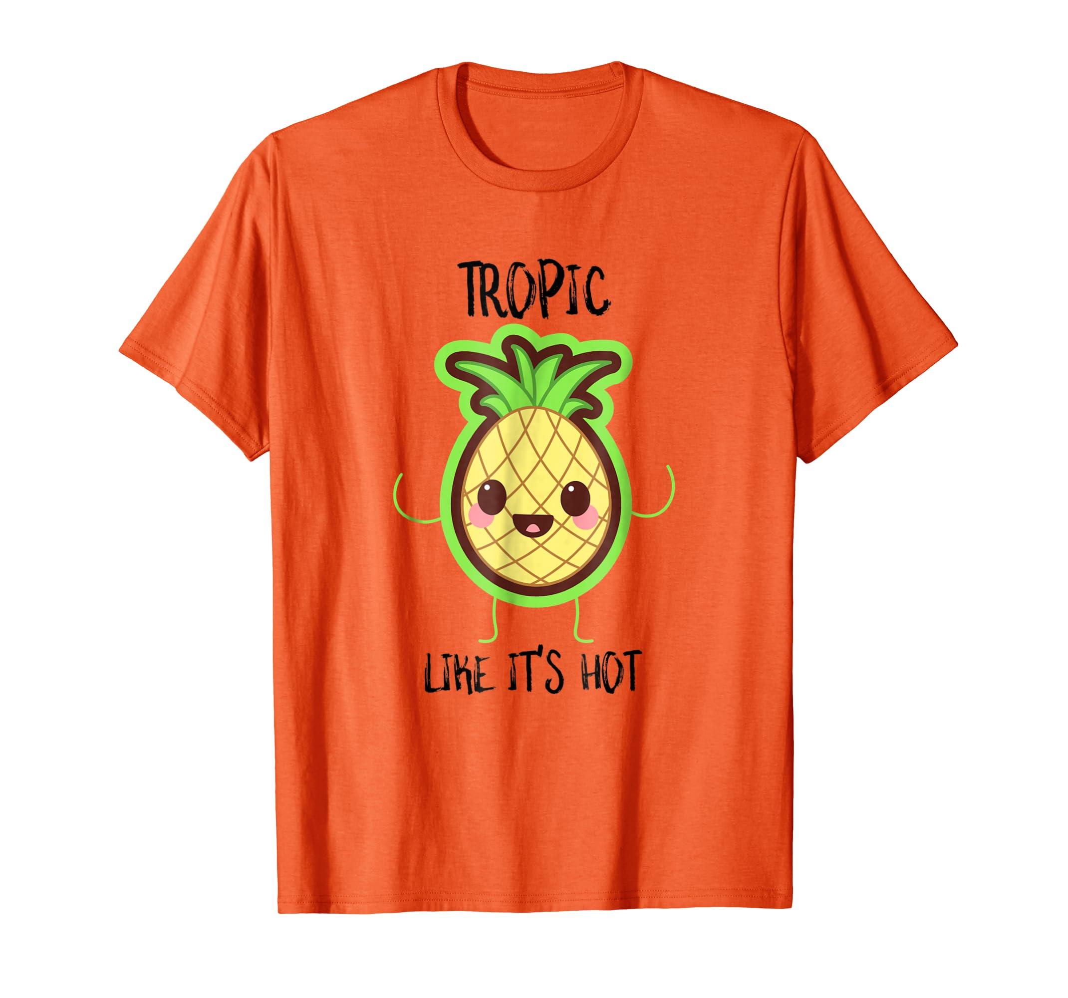 48197f6be Amazon.com: Pineapple Cute Kawaii Funny Pun Tropic Like It's Hot Shirt:  Clothing
