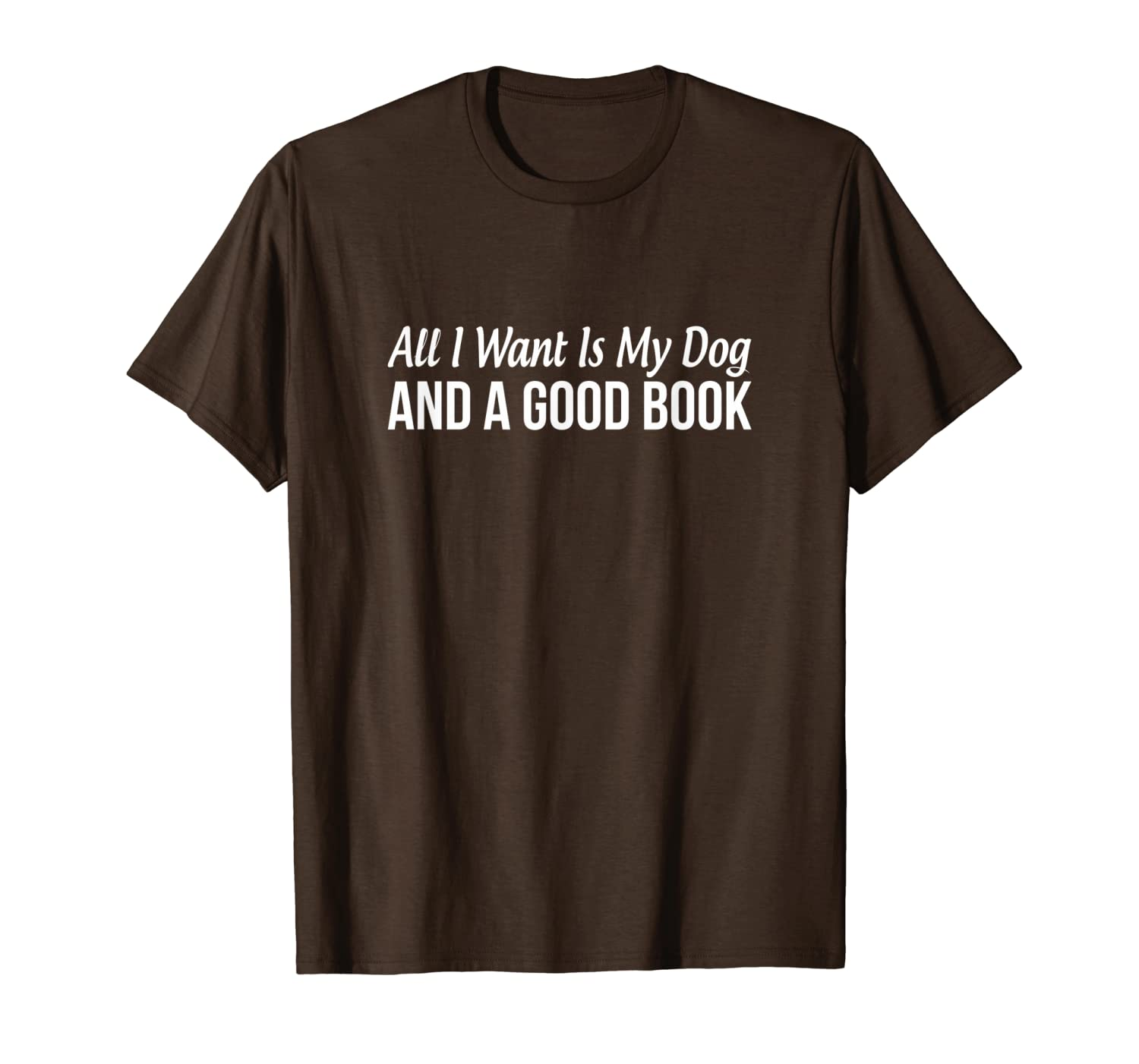 All I Want Is My Dog And A Good Book - T-shirt - Dogs Shirt For Men Women