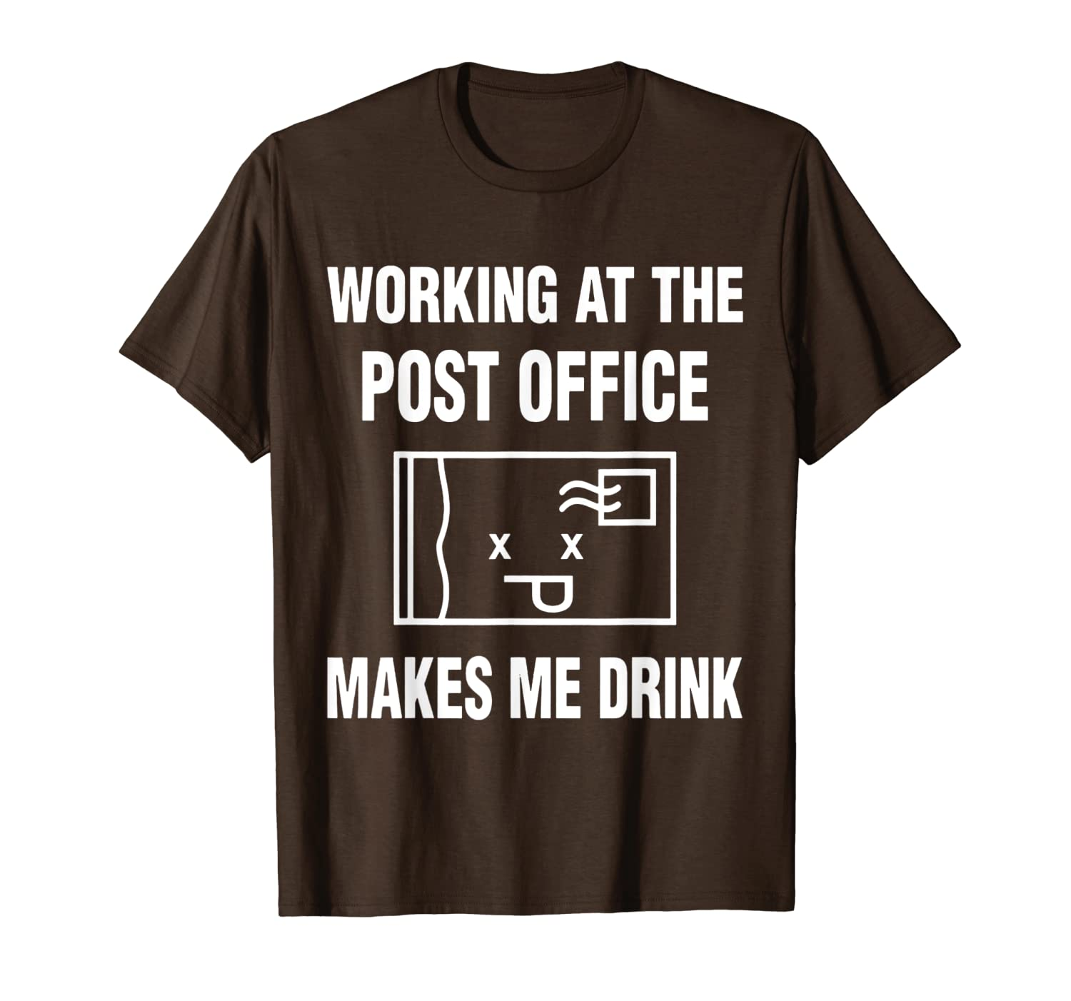 Working At The Post Office Makes Me Drink T-Shirt