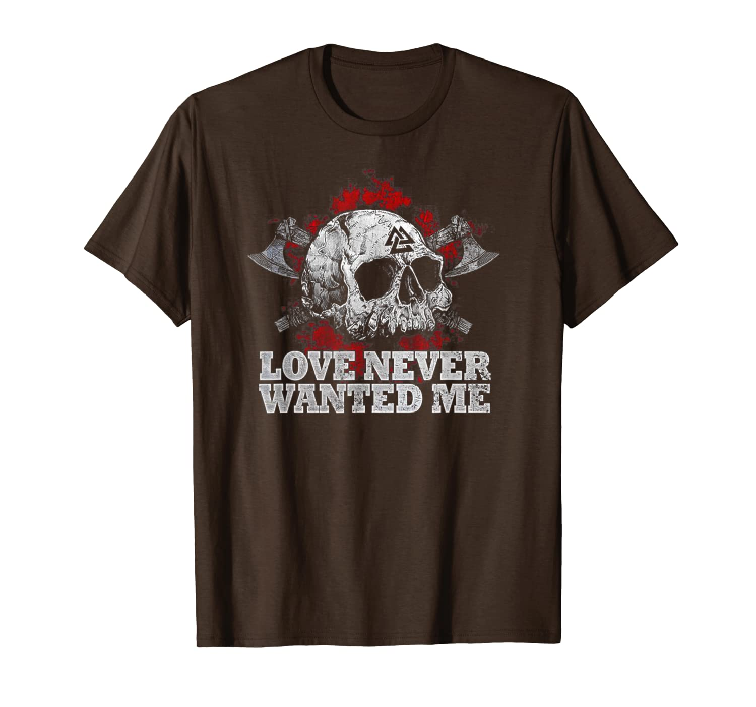 Love Never Wanted Me Axe Blood Skull Vikings Norse Tshirts-TH