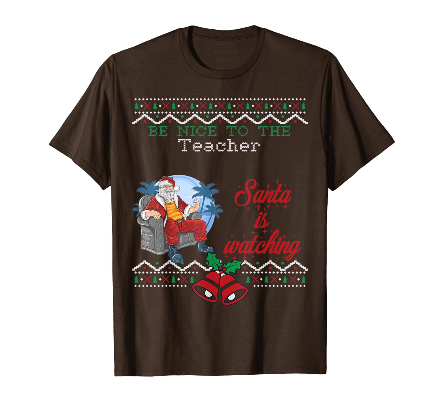 Be nice to the Teacher Santa is watching Christmas Jobs ugly T-Shirt