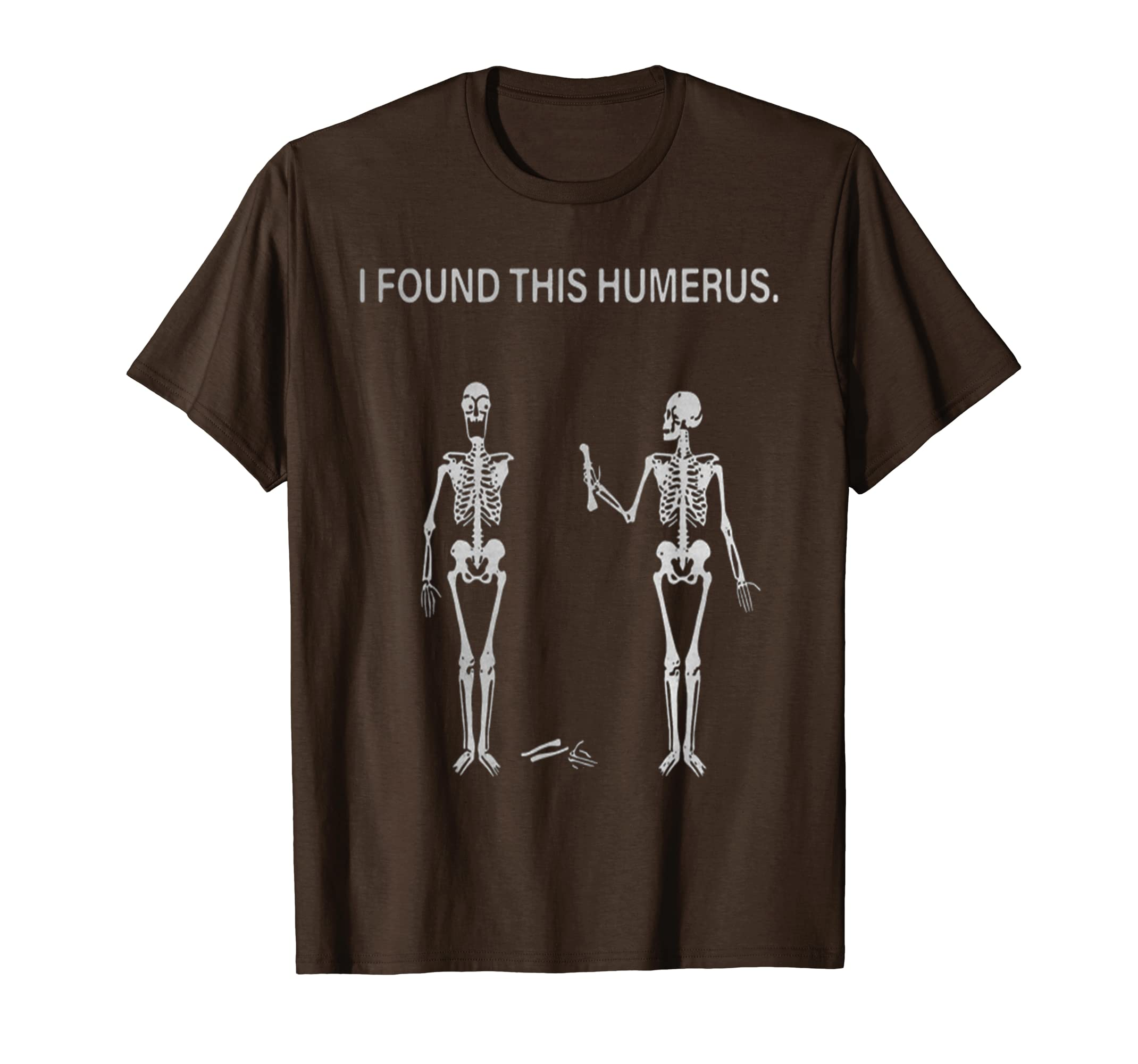 1a628b5f Amazon.com: Skeleton I found this humerus shirt: Clothing
