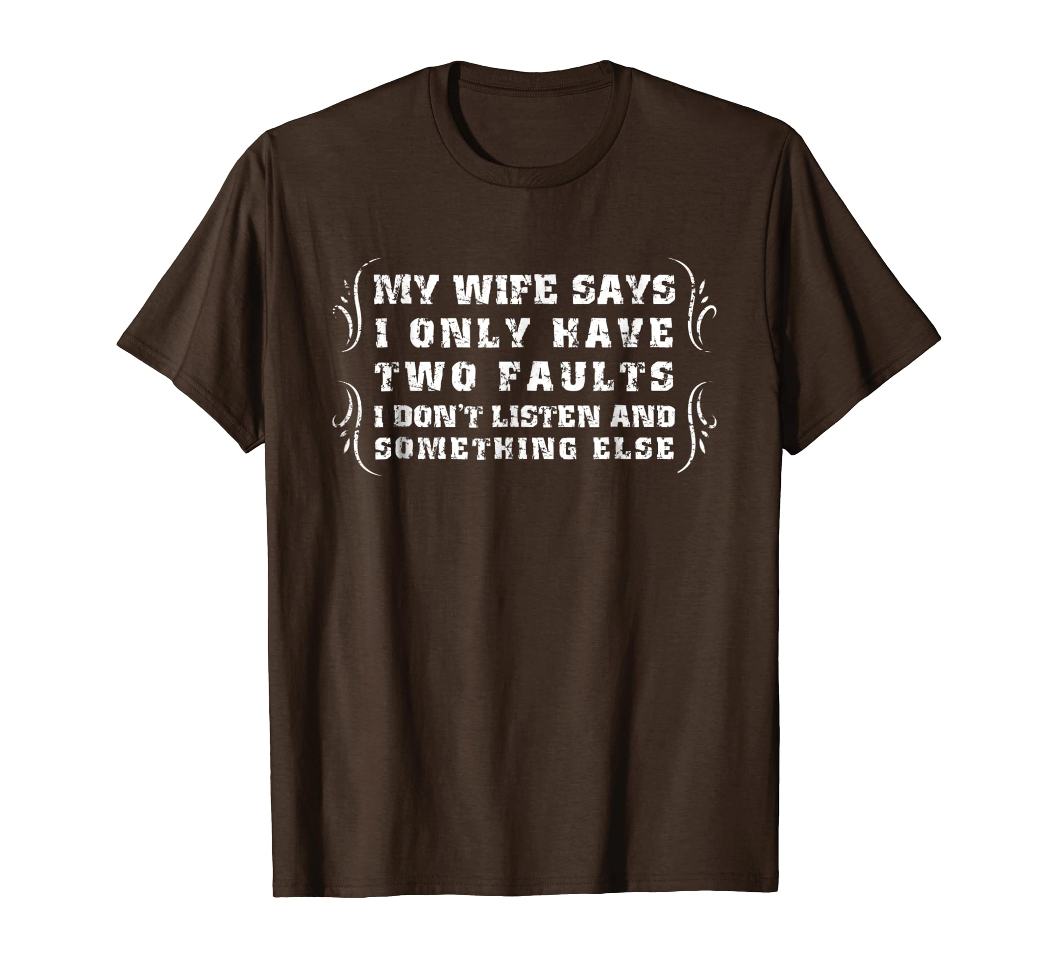 2330022a Amazon.com: Mens My Wife Says I Only Have Two Faults T Shirt Funny Gift:  Clothing