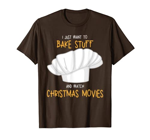 I Just Want to Bake Stuff  Watch Christmas Movies T-Shirt