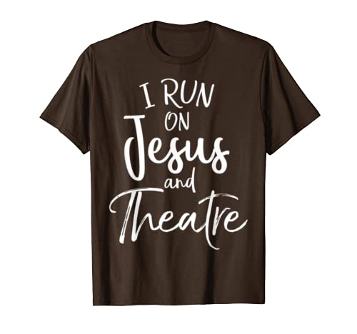 Christian Acting Gift Actors I Run on Jesus and Theatre T-Sh T-Shirt
