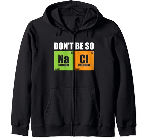 Don't Be So Na Cl Funny Salty Chemist Chemistry Nerd Gift Zip Hoodie