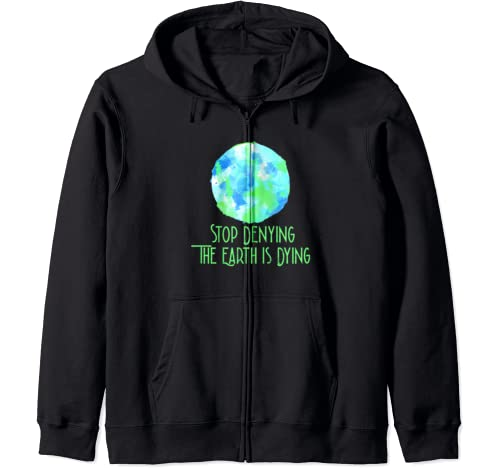 Stop Denying The Earth Is Dying Earth Day 2020 Watercolor Zip Hoodie