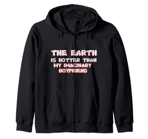 The Earth Is Hotter Than My Boyfriend Climate Change Zip Hoodie