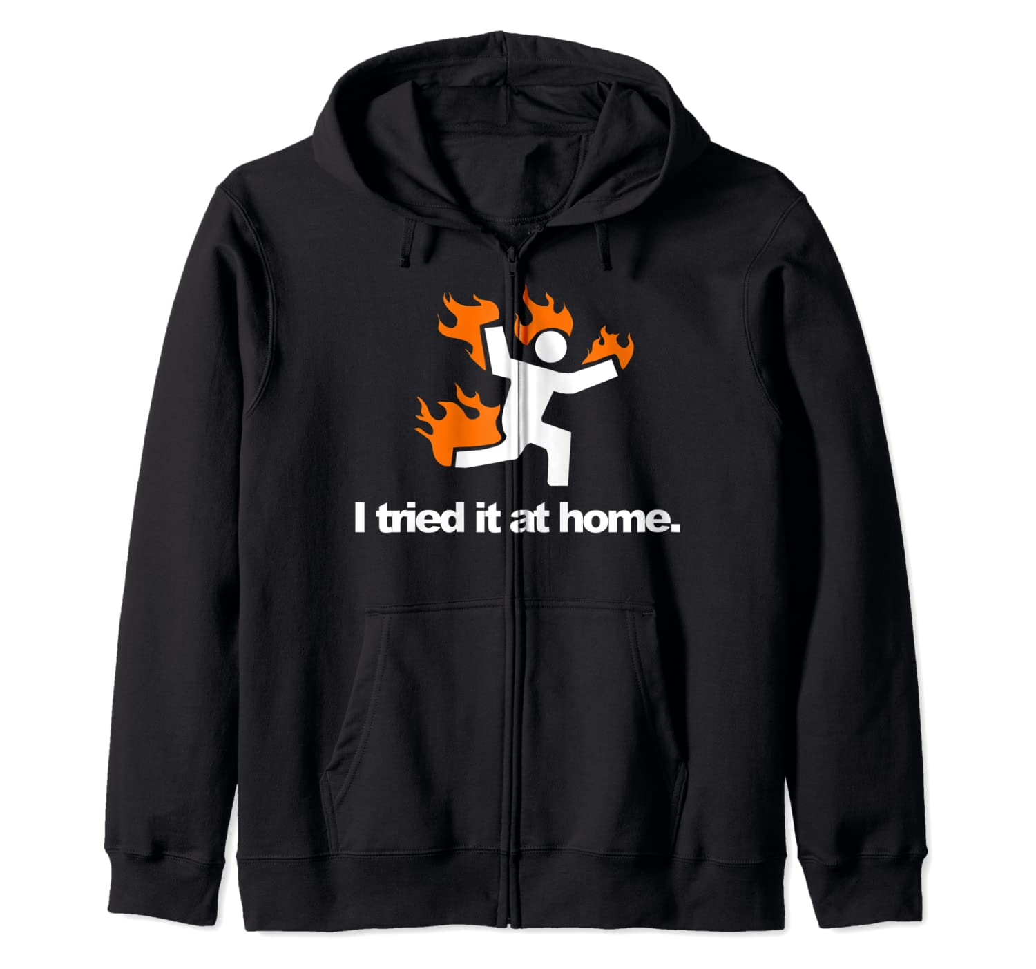 I Tried It & Caught On Fire At Home Science Humor Zip Hoodie