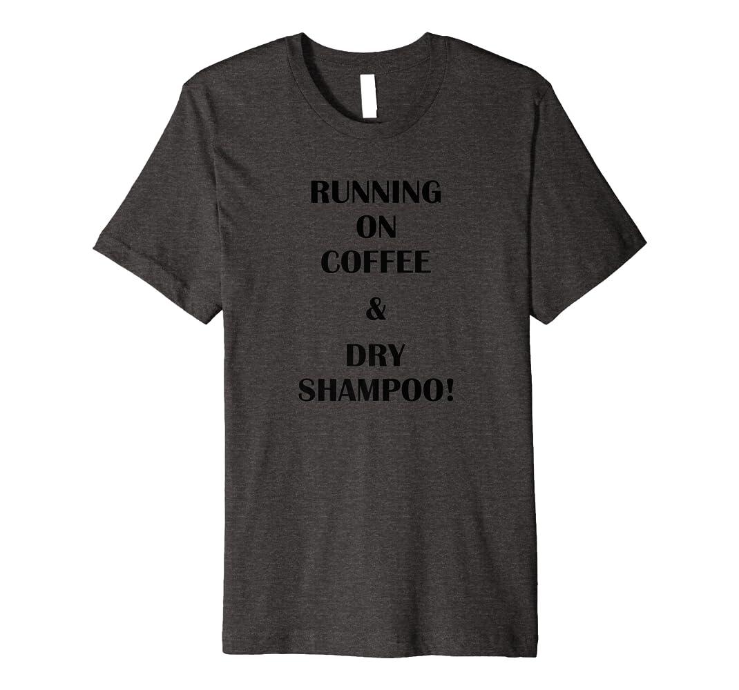 Tshirt Coffee and Dry Shampoo