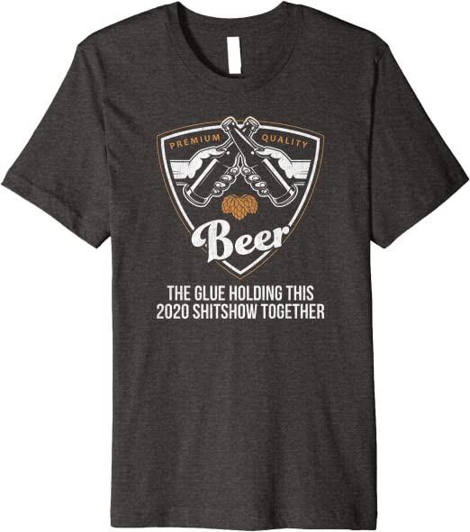 Virus Beer The Glue Holding This 2020 Sh**show Together Tshirt Unisex Funny