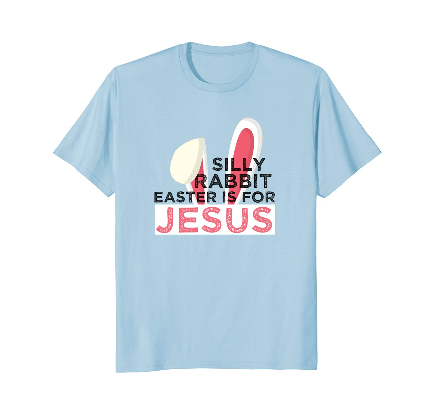 Silly Rabbit Easter Is For Jesus Spiritual Easter Shirt