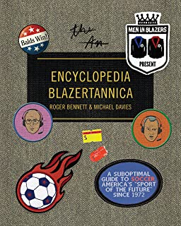 """Men in Blazers Present Encyclopedia Blazertannica: A Suboptimal Guide to Soccer, America's """"Sport of the Future"""" Since 1972"""