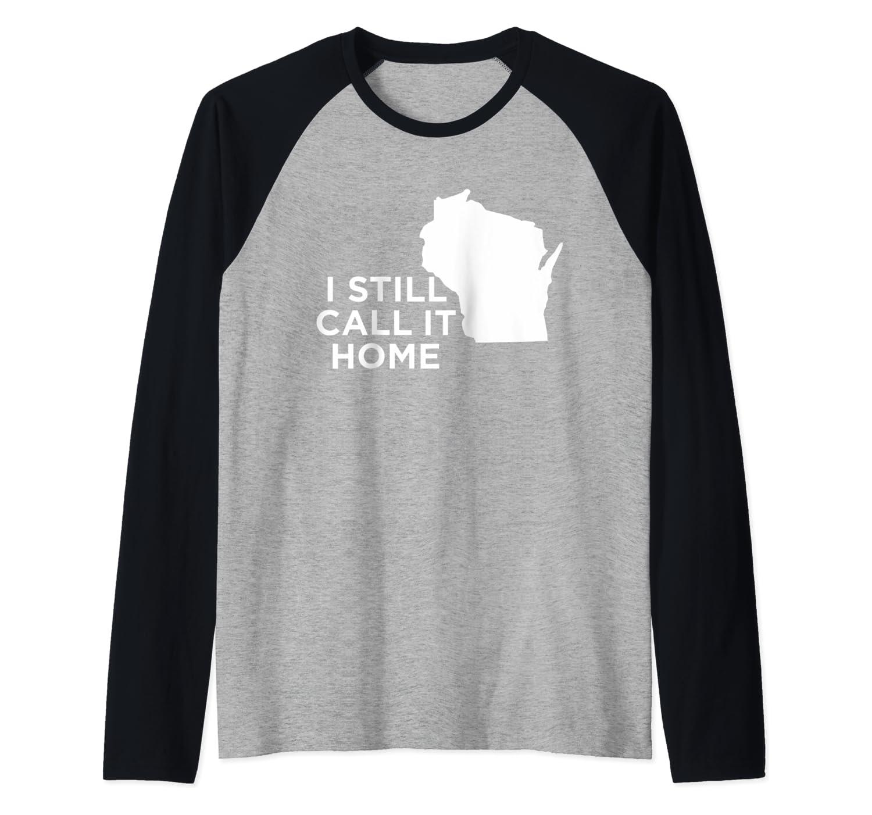 I Still Call It Home Local Wisconsin Pride State Raglan Baseball Tee