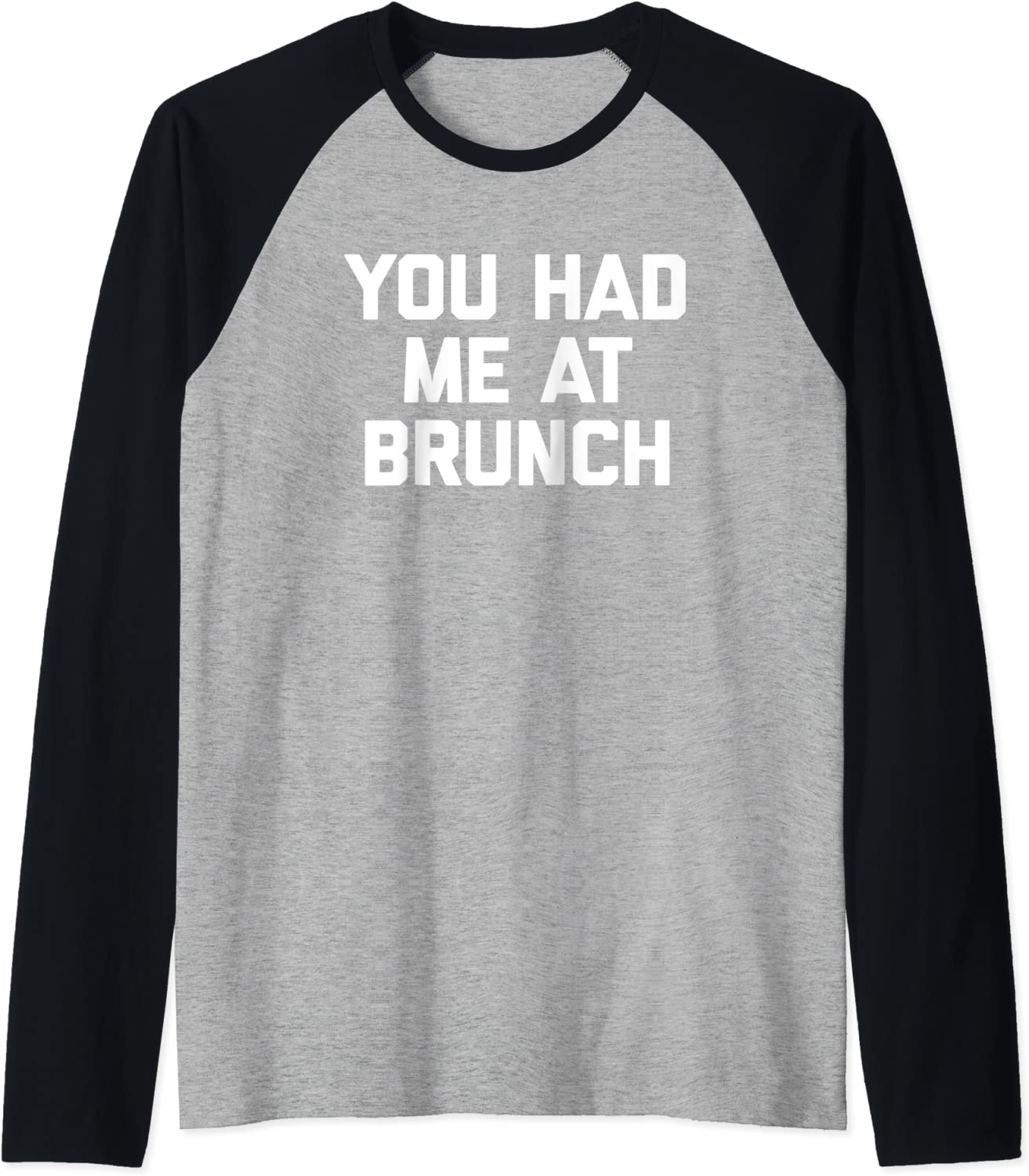 You Had Max 42% OFF Me At Brunch T-Shirt saying funny sarcastic Ragl novelty famous