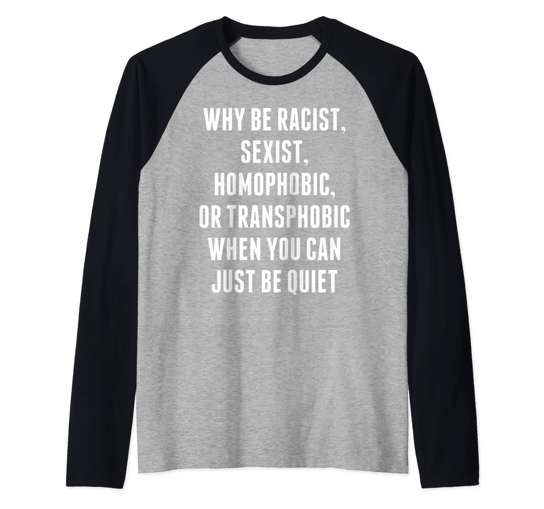 Why Be Racist Sexist Homophobic Or Transphobic Just Be Quiet Raglan Baseball Ts Shirts