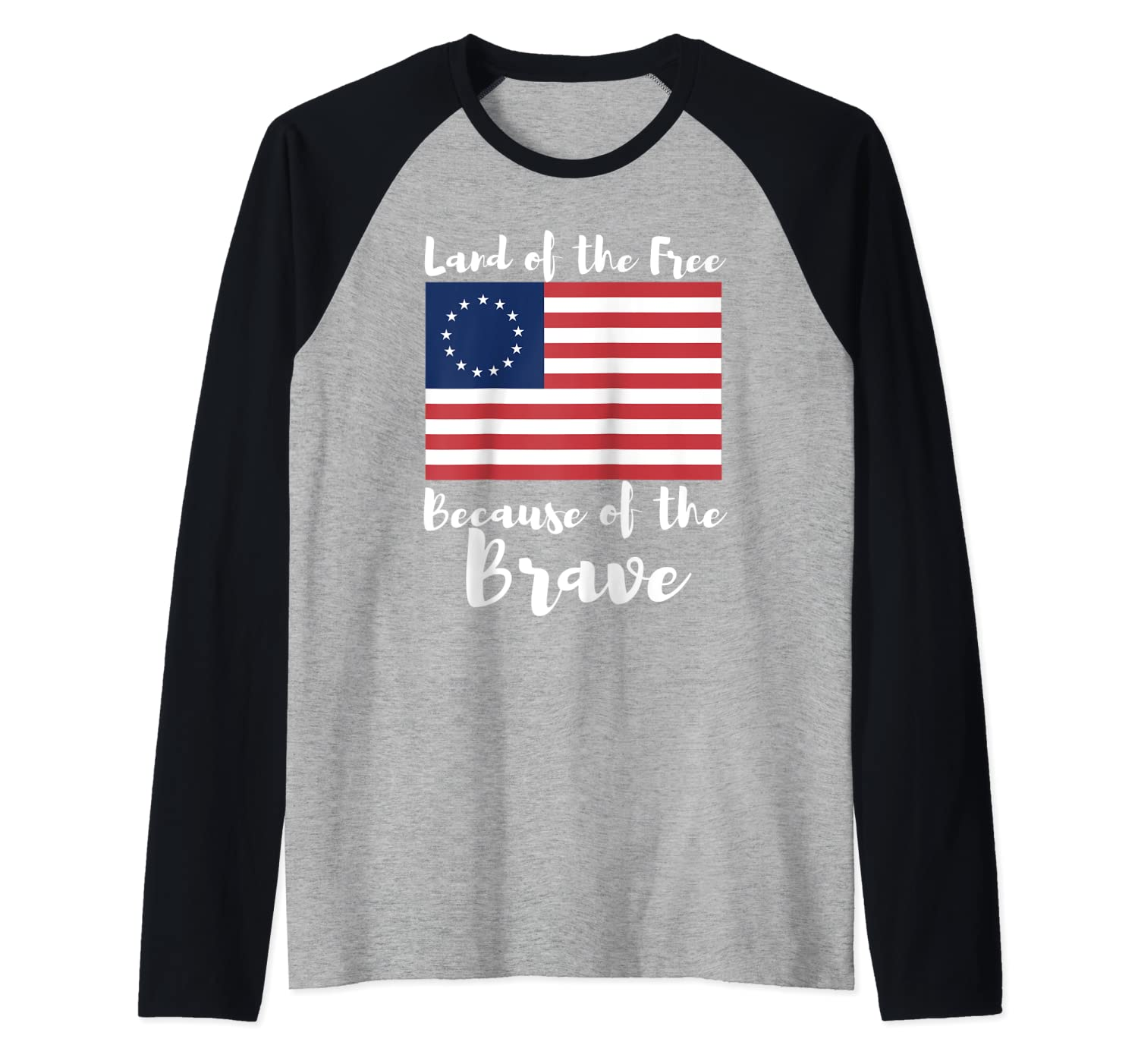 Land of The Free Because of The Brave Shirt Betsy Ross Flag Raglan Baseball Tee-TH
