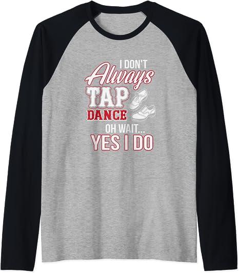 Tapaholic Tap Dance Shirt 34 sleeve raglan baseball shirt for Tap Dancers and Teachers