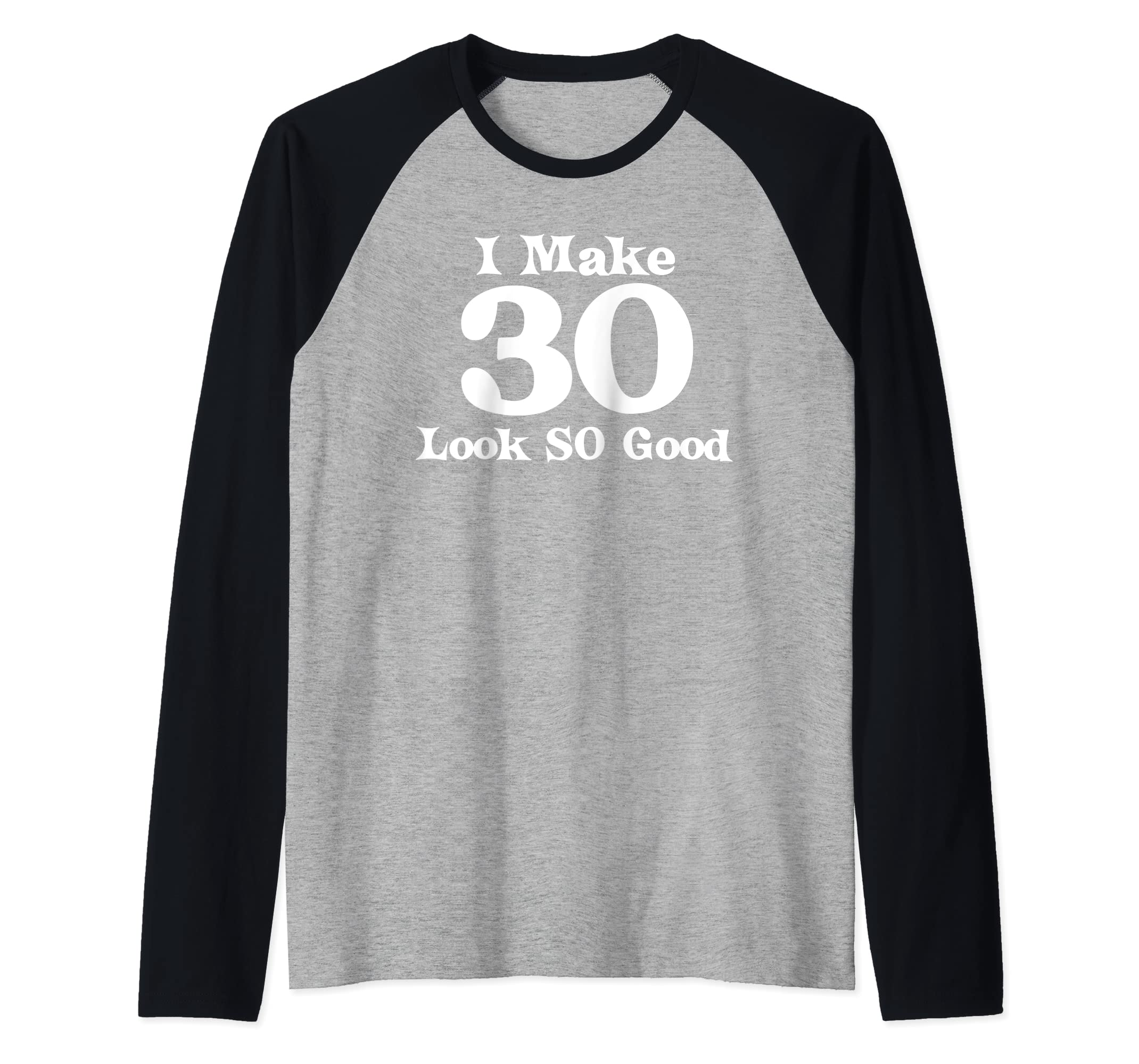 Amazon 30th Birthday Gift Men Women Make 30 Years Old Look So Good Raglan Baseball Tee Clothing
