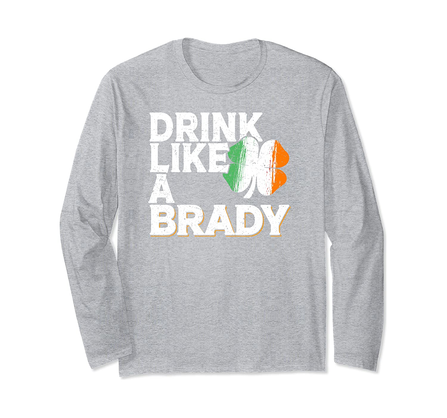Drink Like a Brady St Patrick's Day Beer Irish Surname Long Sleeve T-Shirt-Awarplus