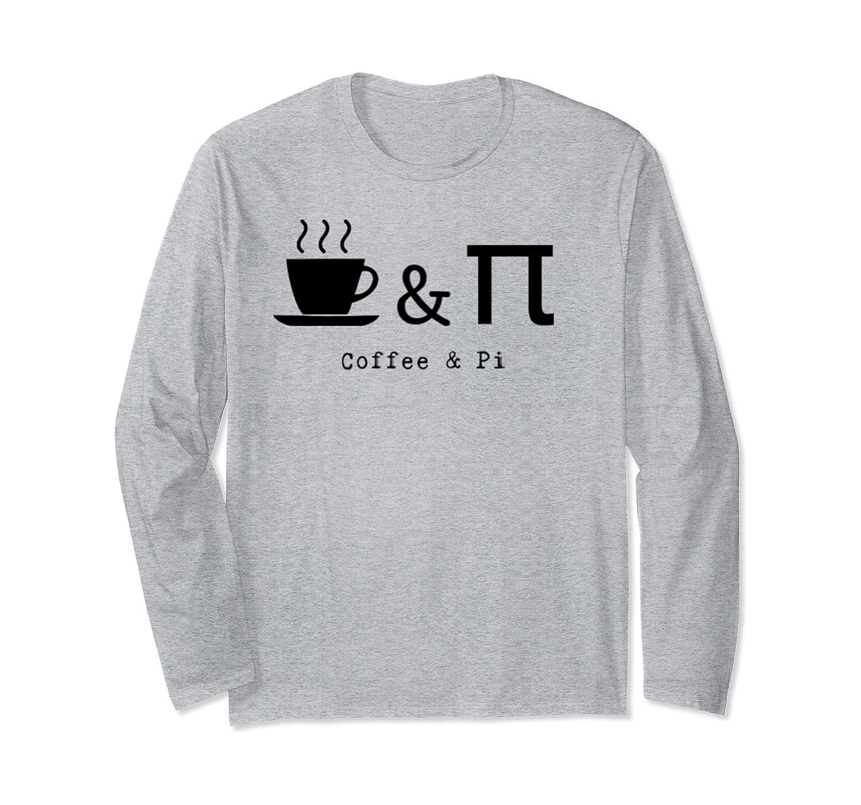 Coffee & Pi Math Sign Nerd Geek Coffee Drinker Pie Lover Long Sleeve T-Shirt