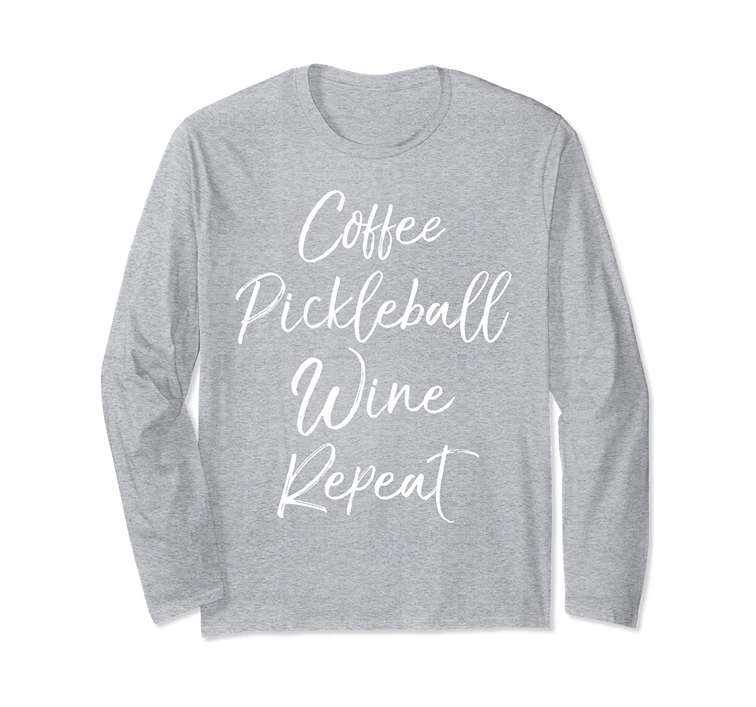 Funny Pickle Ball Quote Womens Coffee Pickleball Wine Repeat Long Sleeve T-Shirt