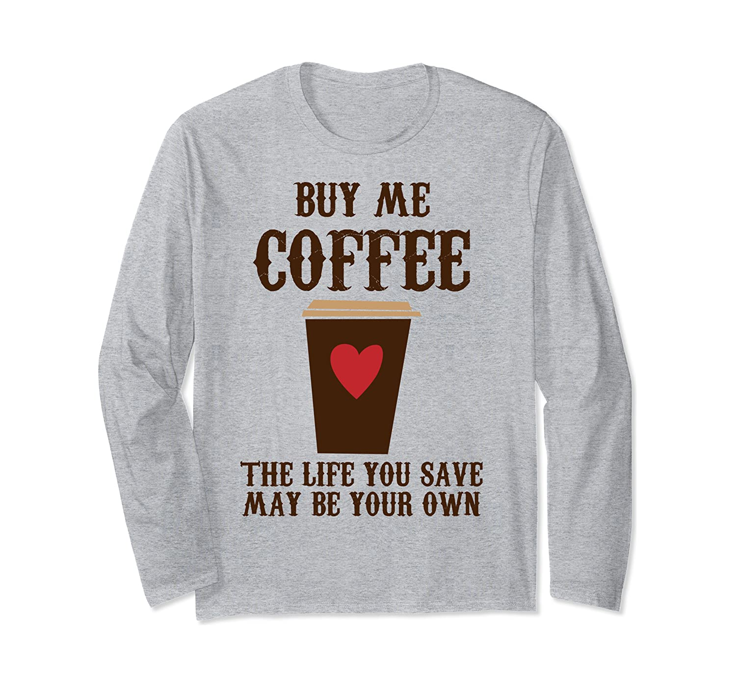 Buy Me Coffee Long Sleeve T-Shirt
