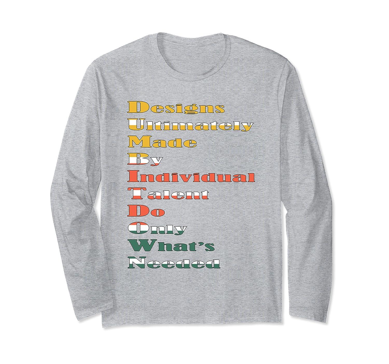 """Dumb it down"" Memes artistic designers retro humor Long Sleeve T-Shirt"