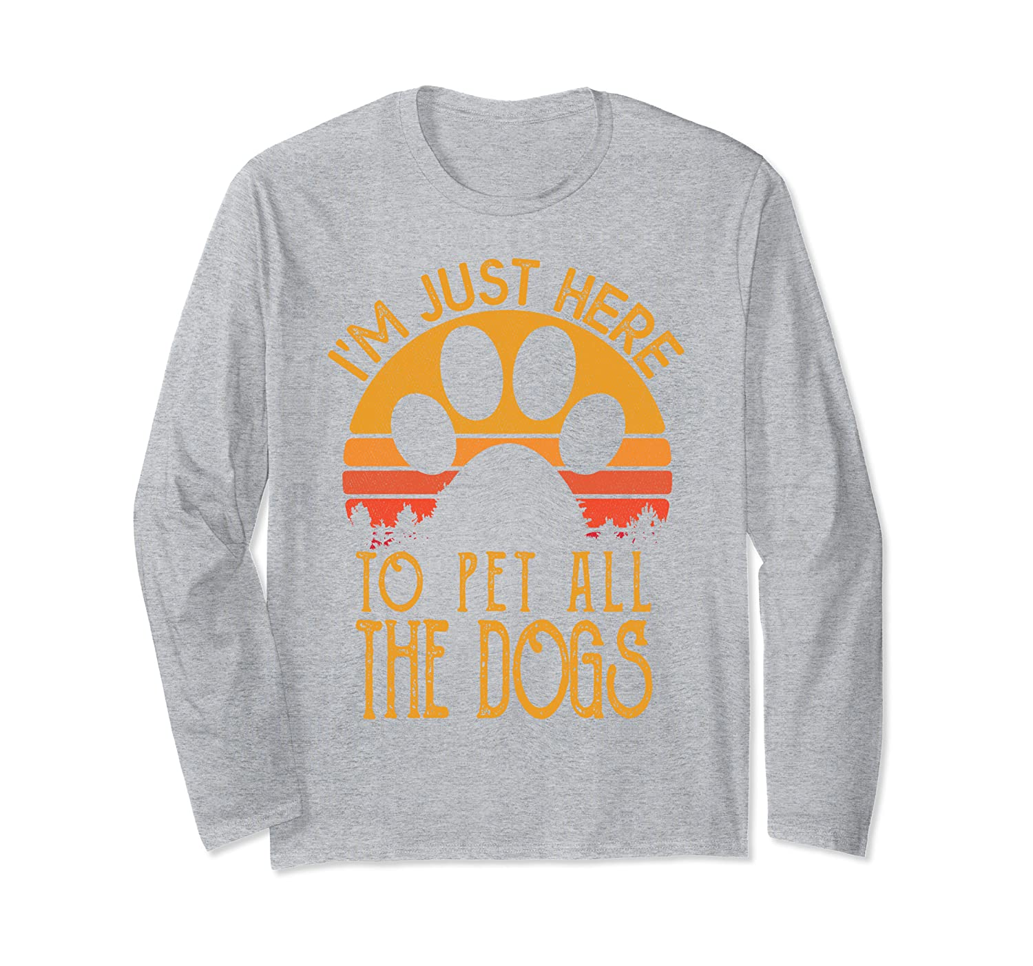 I'm Just Here to Pet All the Dogs Shirt Funny Puppy Lover Long Sleeve T-Shirt