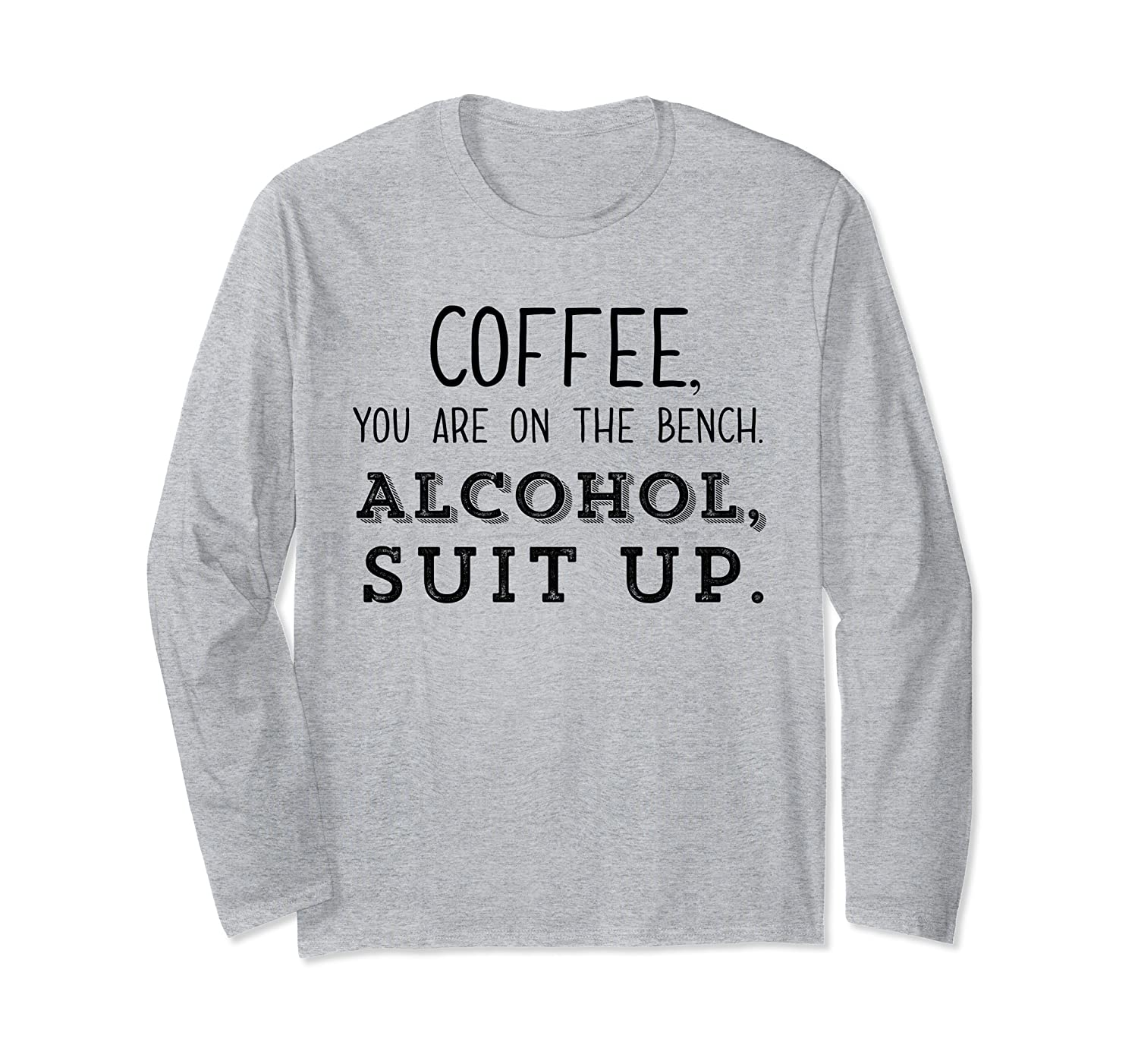 Coffee Youre On The Bench Alcohol Suit Up Shirt,Its Game Day Long Sleeve T-Shirt-TH