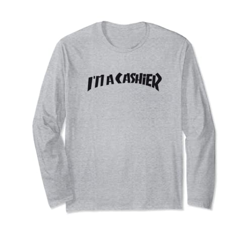I'm A Cashier This Is What I Do For Money Hype Tshirt Long Sleeve T Shirt