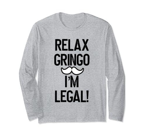 Relax Gringo I'm Legal Shirt,New Citizen Pro Immigration Long Sleeve T Shirt