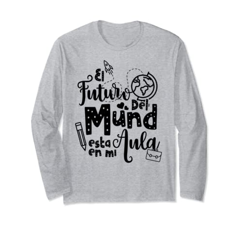 The Future Of The World Is In My Classroom Spanish Teacher Long Sleeve T Shirt