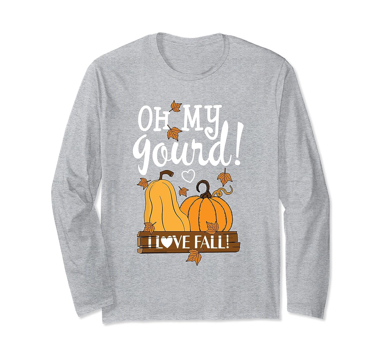 Fall Leaves Pumpkin lovers Oh My Gourd I love Fall Season Long Sleeve T-Shirt-SFS
