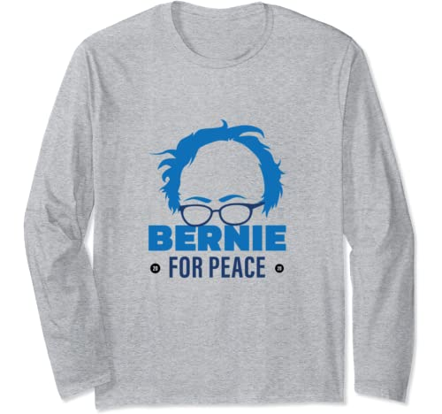 Bernie For Peace, Bernie Sanders 2020 President Long Sleeve T Shirt