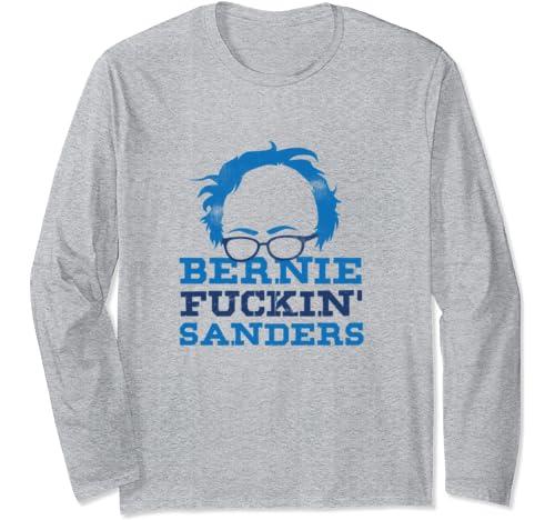 Bernie Fuckin Sanders, Bernie Sanders 2020 President Long Sleeve T Shirt