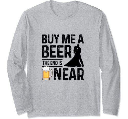 Buy Me A Beer The End Is Near Funny Groom Party Bachelor Long Sleeve T Shirt