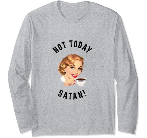 Retro Women Drinking Coffee Not Today Satan Classic Novelty Long Sleeve T Shirt