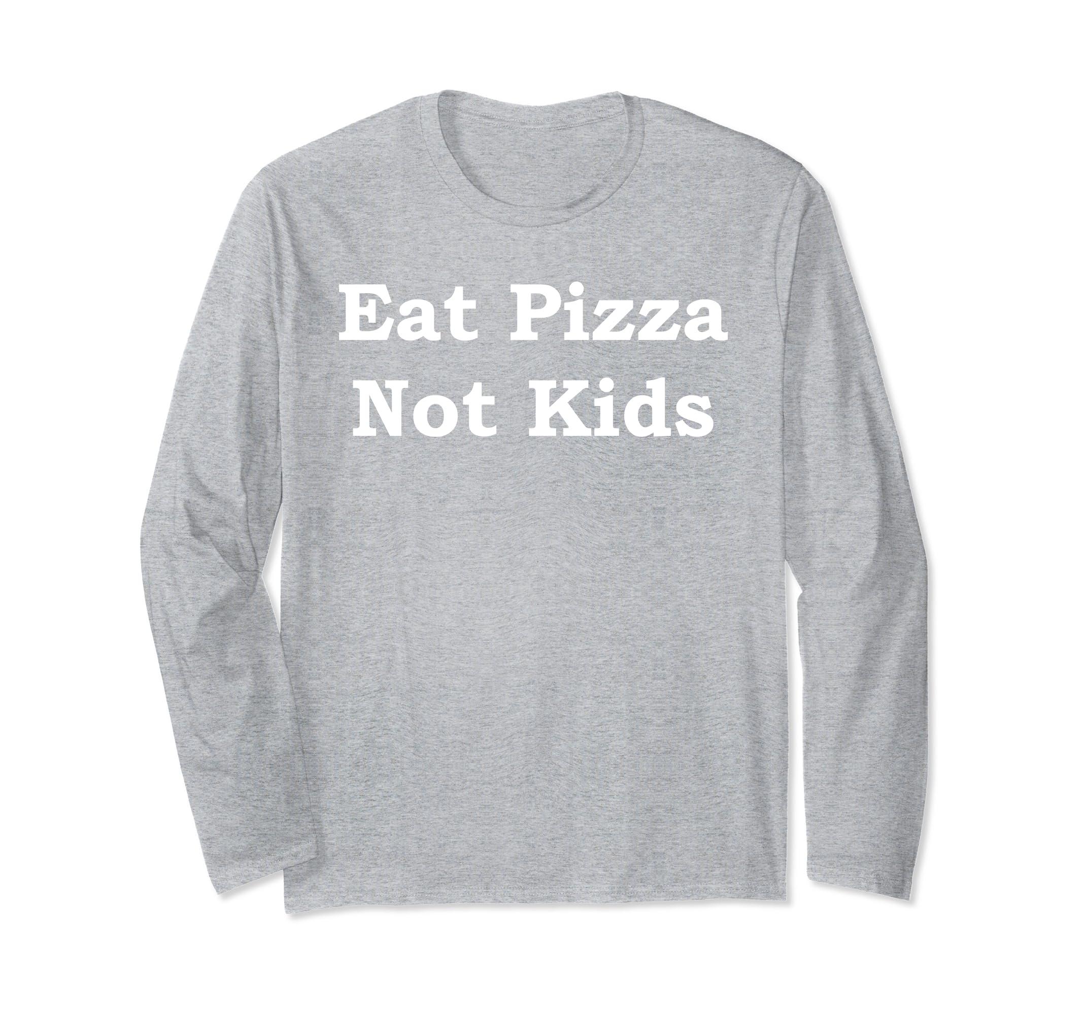 Eat Pizza Not Kids Long Sleeve T-Shirt-SFL