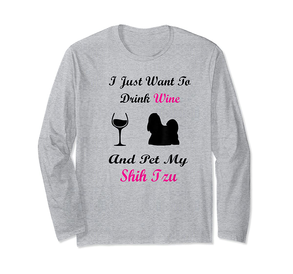 I Just Want To Drink Wine and Pet My Shih Tzu Shirt Dog Love-Long Sleeve-Sport Grey