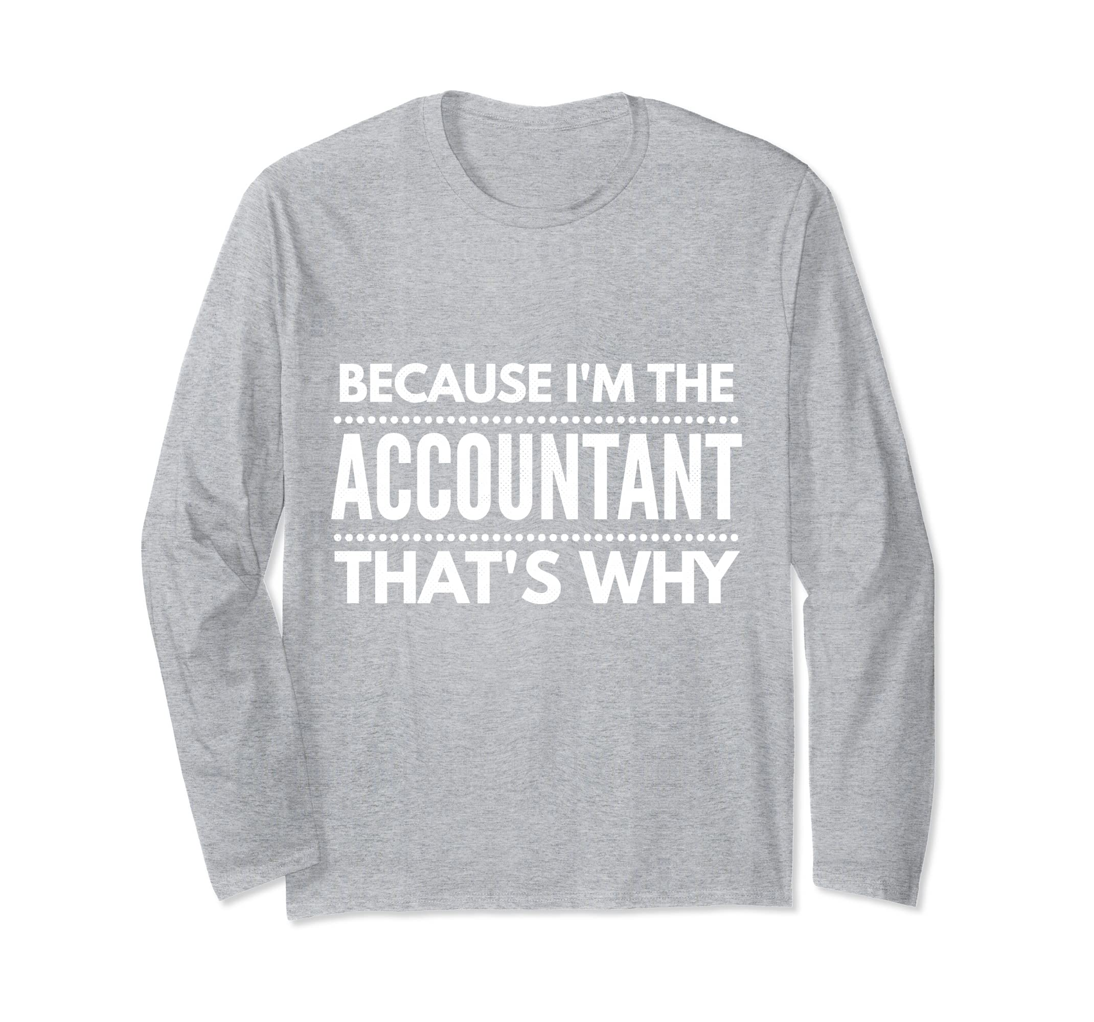 Because I'm the ACCOUNTANT Shirt gift Labor Day Men or Women-anz