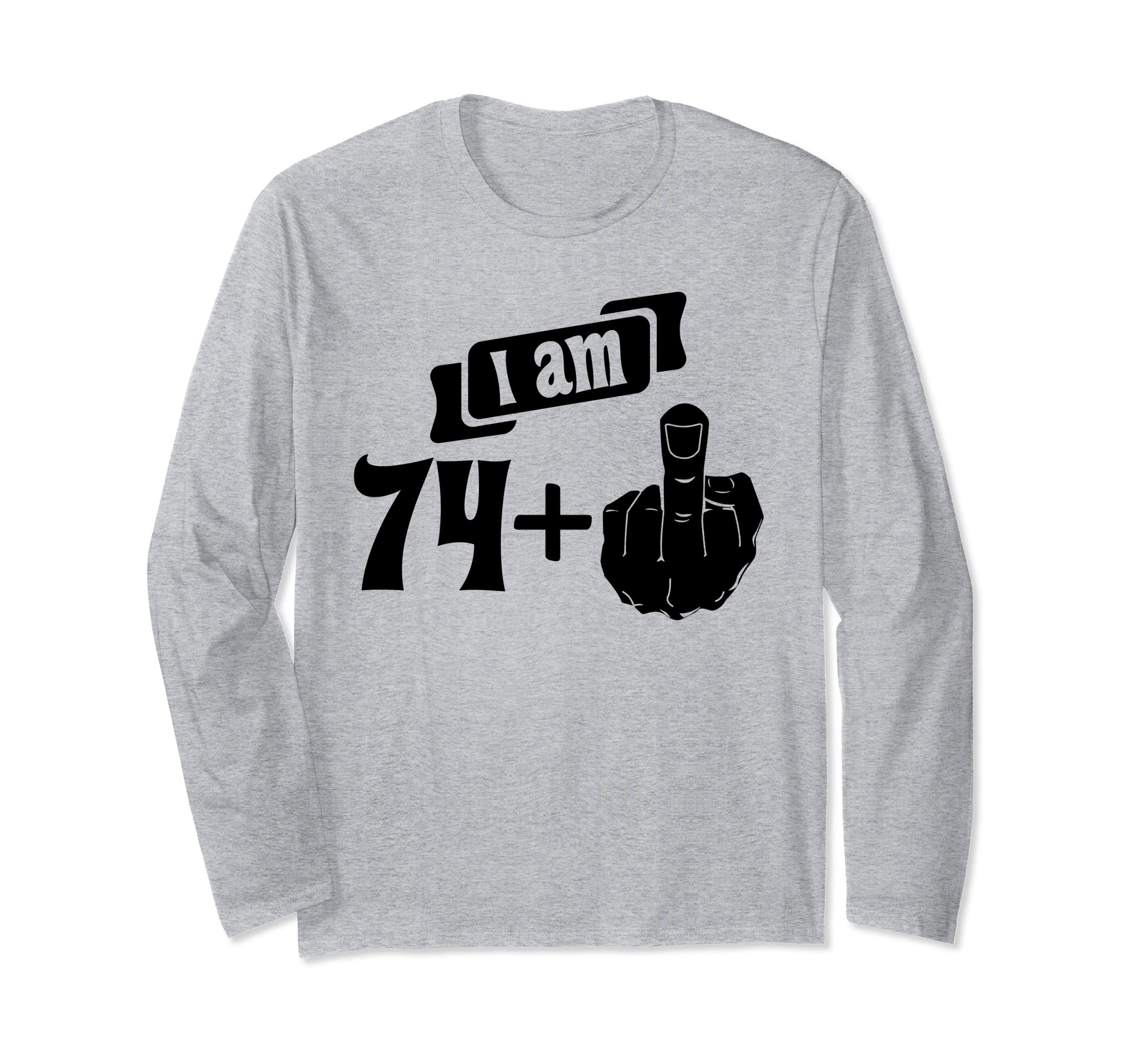 I Am 74 Plus Middle Finger 75th Birthday Long Sleeve Shirt-SFL