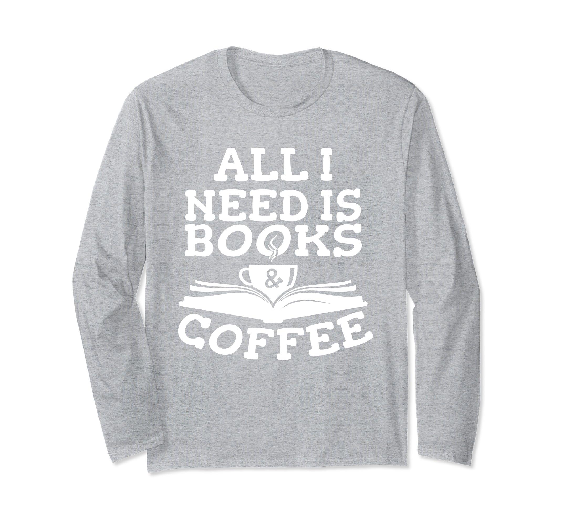 All I Need is Books & Coffee Long Sleeve T Shirt-ln