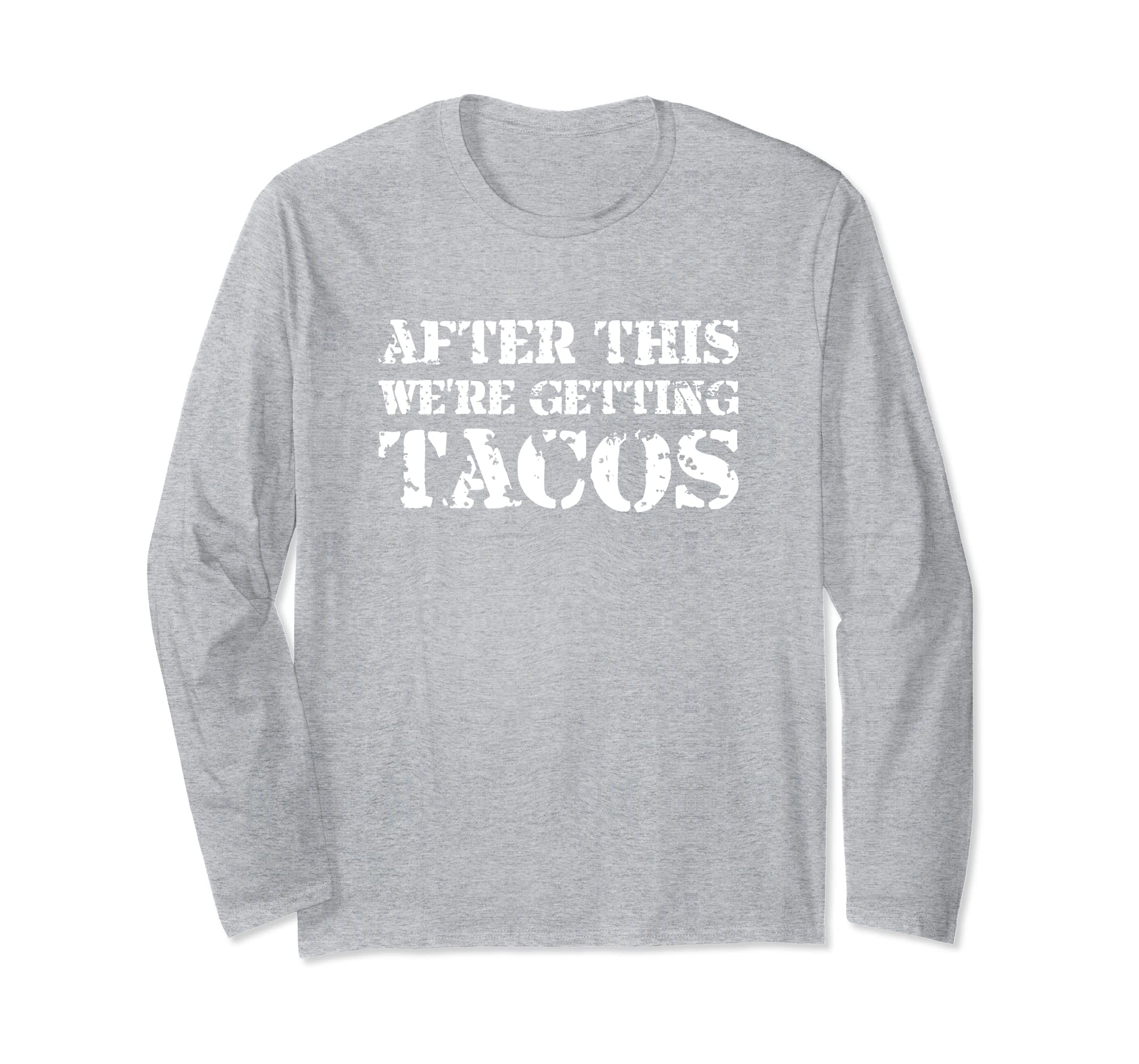 After This We're Are Getting Tacos Long Sleeve T Shirt-azvn