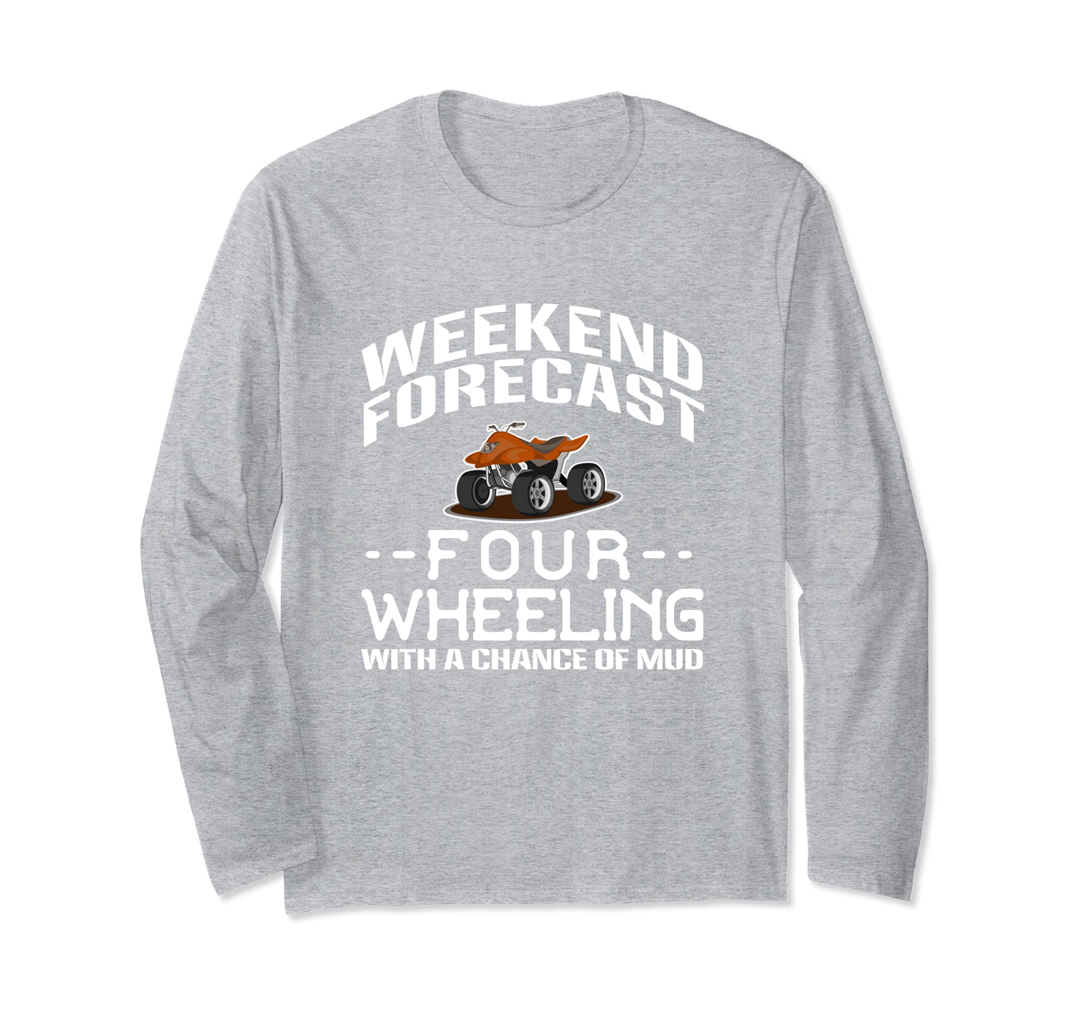 Four Wheeling T-Shirt Weekend Chance Of Mud Long Sleeve- TPT