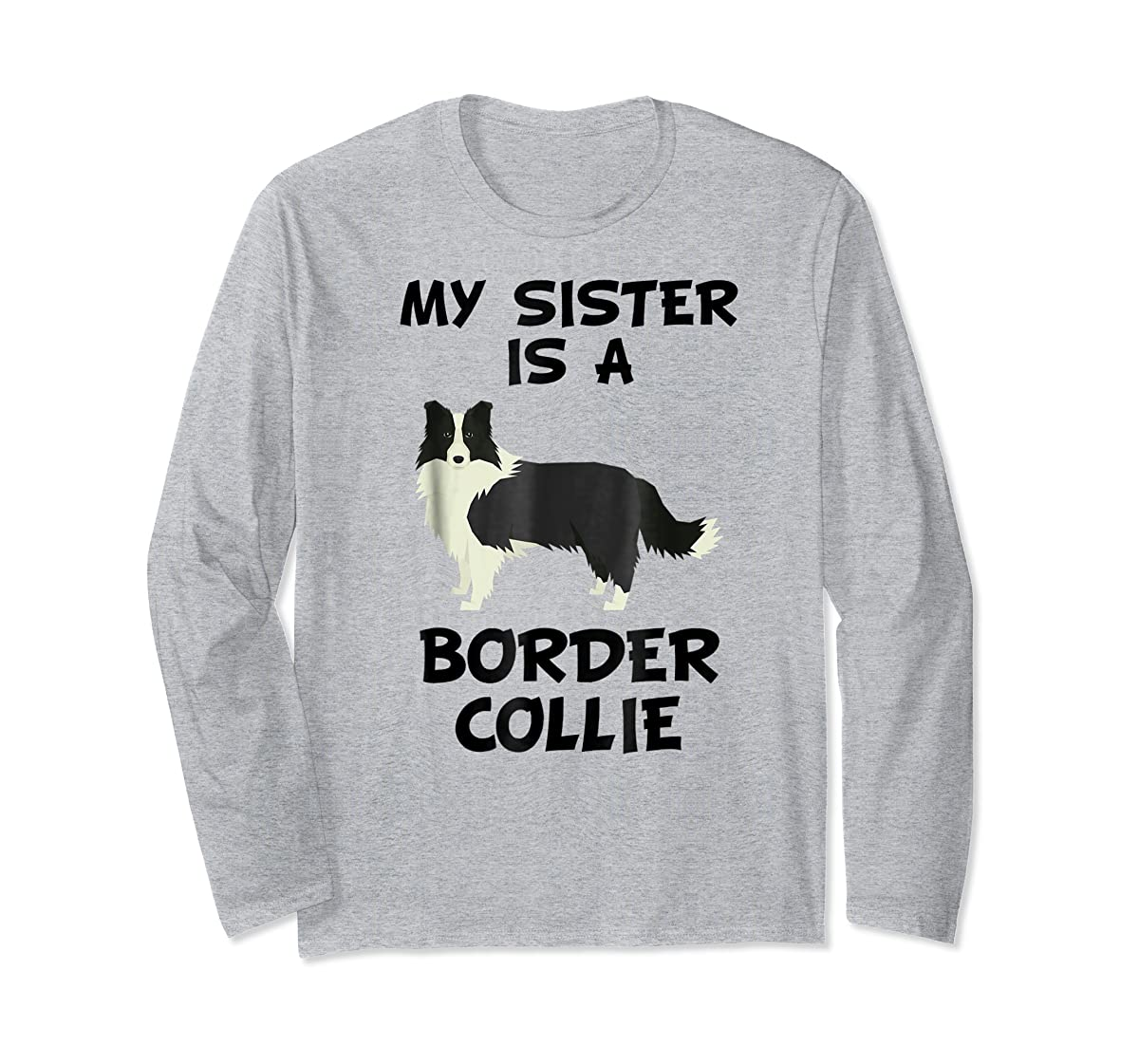 My Sister Is A Border Collie Dog Owner T-Shirt-Long Sleeve-Sport Grey